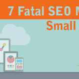 7 Fatal SEO Mistakes of Small Businesses